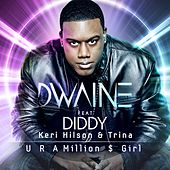 U R a Million $ Girl (feat. Diddy, Keri Hilson, & Trina) (Remixes) by Dwaine