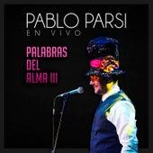 Palabras del Alma III (En Vivo) de Pablo Parsi