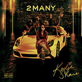 2 Many by Kodie Shane