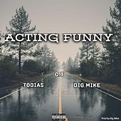 Acting Funny by Big Mike