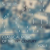 Classical Masterworks: Classical Music of the 19th Century, Vol. 1 by Various Artists
