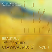 Classical Masterworks: Beautiful 19th Century Classical Music, Vol. 1 by Various Artists