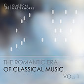 Classical Masterworks: The Romantic Era of Classical Music, Vol. 1 by Various Artists