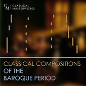 Classical Masterworks: Classical Compositions of the Baroque Period de Various Artists