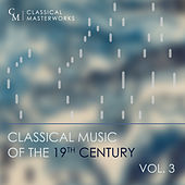 Classical Masterworks: Classical Music of the 19th Century, Vol. 3 by Various Artists