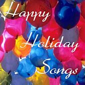 Happy Holiday Songs by Various Artists