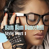 Bam Bam Dancehall Style, Pt. 1 von Various Artists