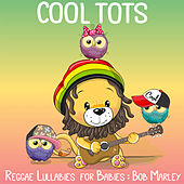 Reggae Lullabies for Babies: Bob Marley de Cool Tots