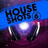 House Shots 6 by Various Artists