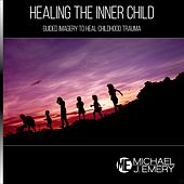 Healing the Inner Child: Guided Imagery to Heal Childhood Trauma by Michael J. Emery