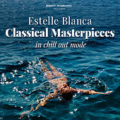 Classical Masterpieces (In Chill Out Mode) by Estelle Blanca