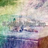 80 Spiritually Attuned Sleep by S.P.A