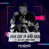 Pior Que Tá Não Fica (Ao Vivo) von Magno Oliveira