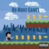 No More Games by J Balli