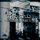 The Streets Need Me von Thr Cru2