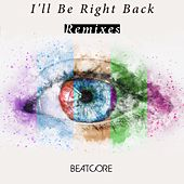 I'll Be Right Back (Remixes) by Beatcore