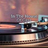In the House of Casa by Various Artists