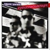 #WhatWeDoAtNight (Mixtape) de Blank & Jones
