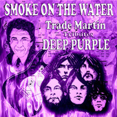 Smoke on the Water (Trade Martin Tributes Deep Purple) by Trade Martin