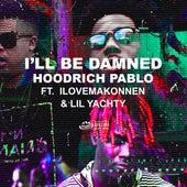 I'll Be Damned (feat. Lil Yachty & ILoveMakonnen) by Hoodrich Pablo Juan