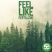 Feel Like Fertilizin' von J.T. Music