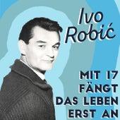 Mit 17 fängt das Leben erst an de Ivo Robic