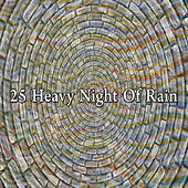 25 Heavy Night of Rain by Rain Sounds and White Noise