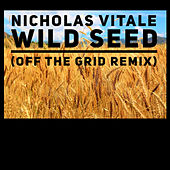 Wild Seed (Off the Grid Remix) by Nicholas Vitale