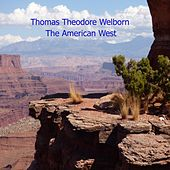 The American West...and more by Thomas Theodore Welborn