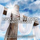 Love Is My Religion Roots Reggae by Various Artists