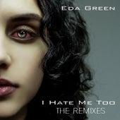 I Hate Me Too (The Remixes) von Eda Green