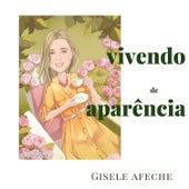 Vivendo de Aparência by Gisele Afeche