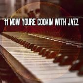 11 Now Youre Cookin with Jazz von Chillout Lounge