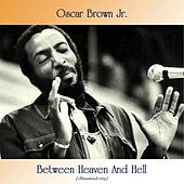 Between Heaven And Hell (Remastered 2019) by Oscar Brown Jr.