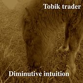 Diminutive Intuition by Tobik Trader