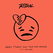 Hard Times (Not Your Dope Remix) by R I T U A L