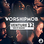 Venture 12: Do It Again by WorshipMob