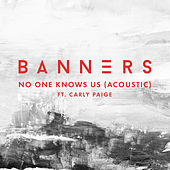 No One Knows Us (Acoustic) di BANNERS