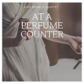 At a Perfume Counter by The Dave Brubeck Quartet