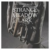 Strange Meadow Lark by The Dave Brubeck Quartet