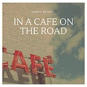 In a Cafe On the Road by Sidney Bechet