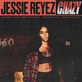 Crazy by Jessie Reyez