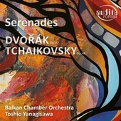 Dvořák & Tchaikovsky: Serenades for String Orchestra by Balkan Chamber Orchestra