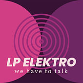 We Have To Talk by LP Elektro