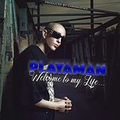Welcome to My Life by Playaman