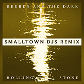 Rolling Stone (Smalltown DJs Remix) by Reuben And The Dark