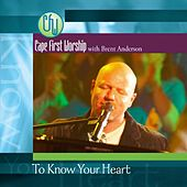 To Know Your Heart With Brent Anderson by Cape First Worship