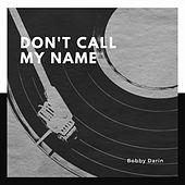 Don't Call My Name by Bobby Darin