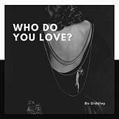 Who Do You Love? van Bo Diddley