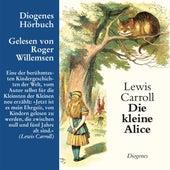 Die kleine Alice (Ungekürzt) by Lewis Carroll